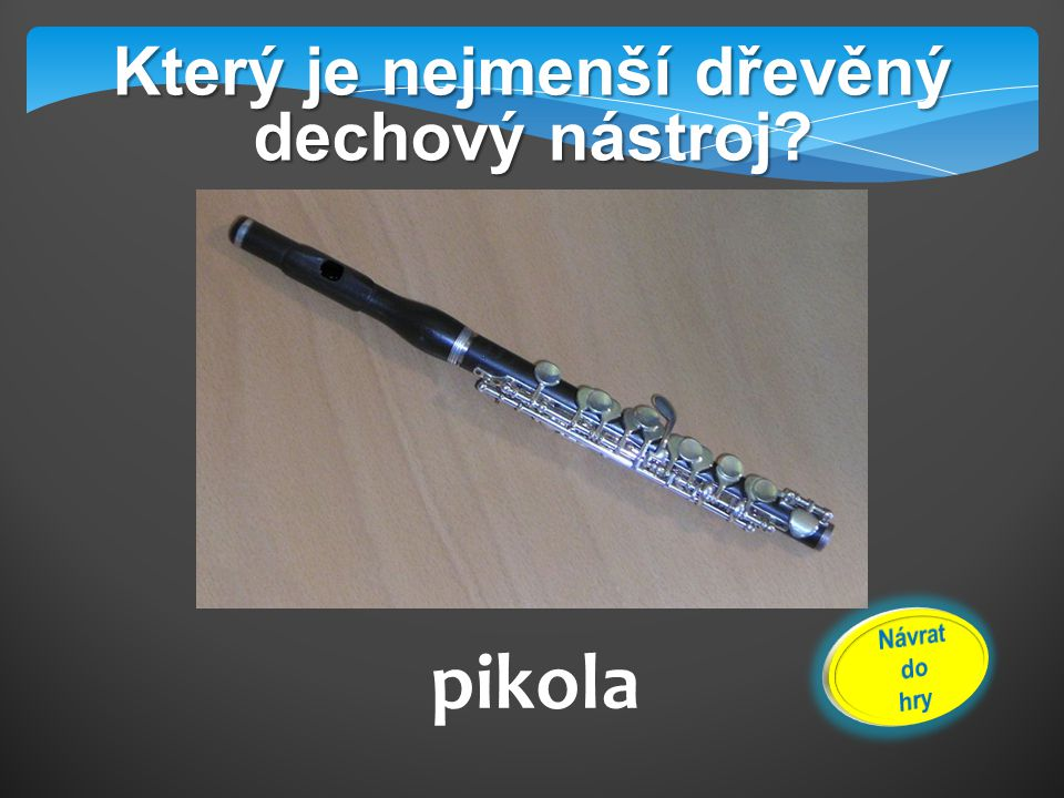 Který je nejmenší dřevěný dechový nástroj? pikola