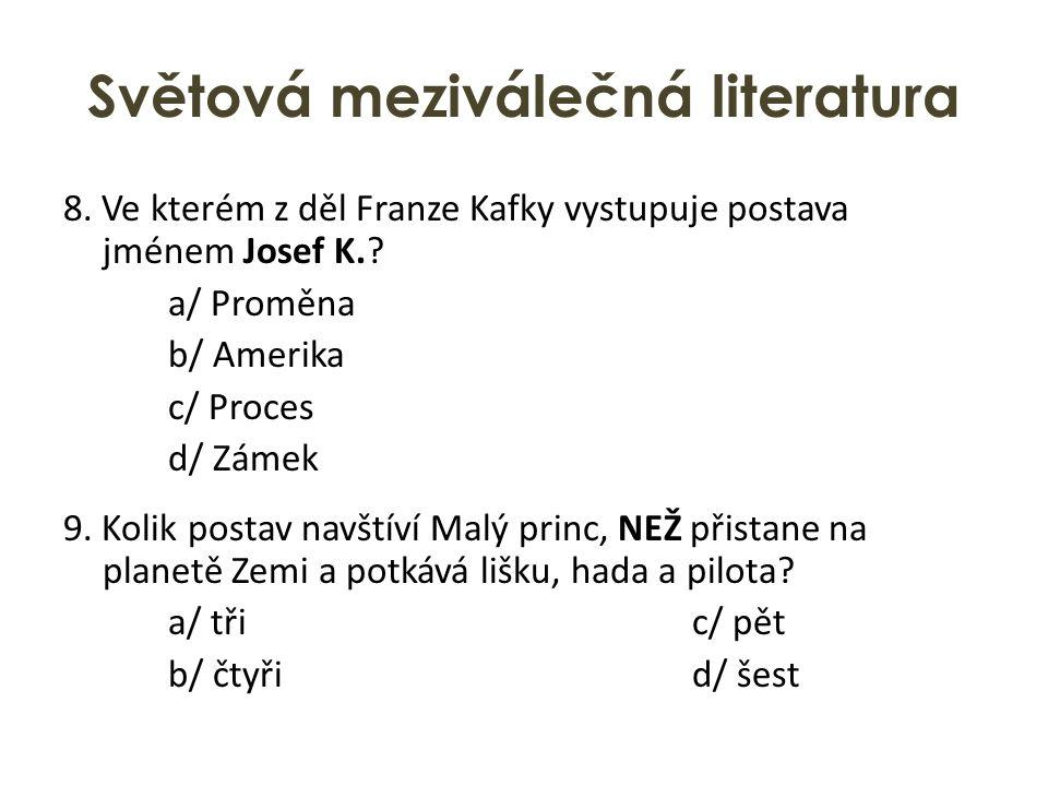 Světová meziválečná literatura 8.Ve kterém z děl Franze Kafky vystupuje postava jménem Josef K..
