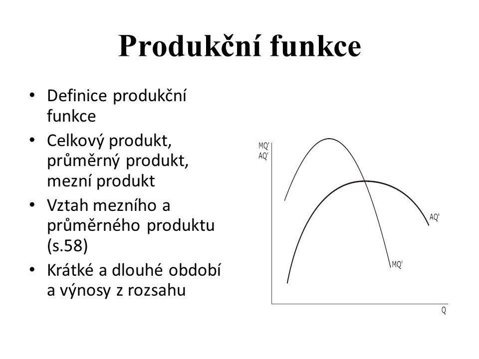 Produkční funkce Definice produkční funkce Celkový produkt, průměrný produkt, mezní produkt Vztah mezního a průměrného produktu (s.58) Krátké a dlouhé