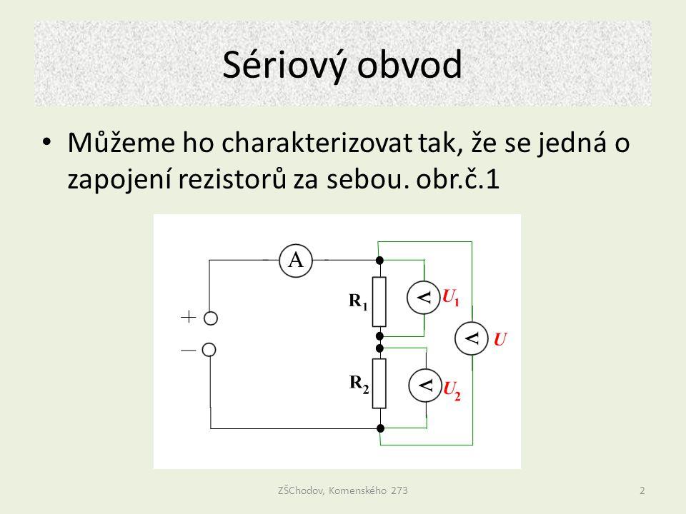 Sériový obvod Můžeme ho charakterizovat tak, že se jedná o zapojení rezistorů za sebou. obr.č.1 ZŠChodov, Komenského 2732