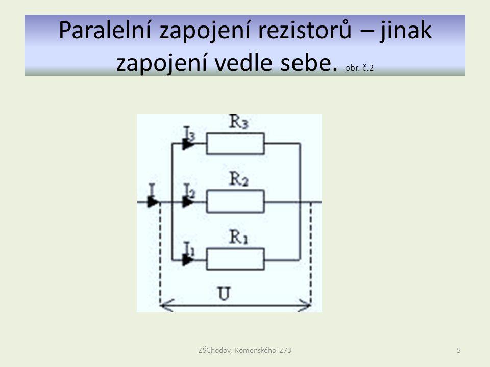 Paralelní zapojení rezistorů – jinak zapojení vedle sebe. obr. č.2 ZŠChodov, Komenského 2735