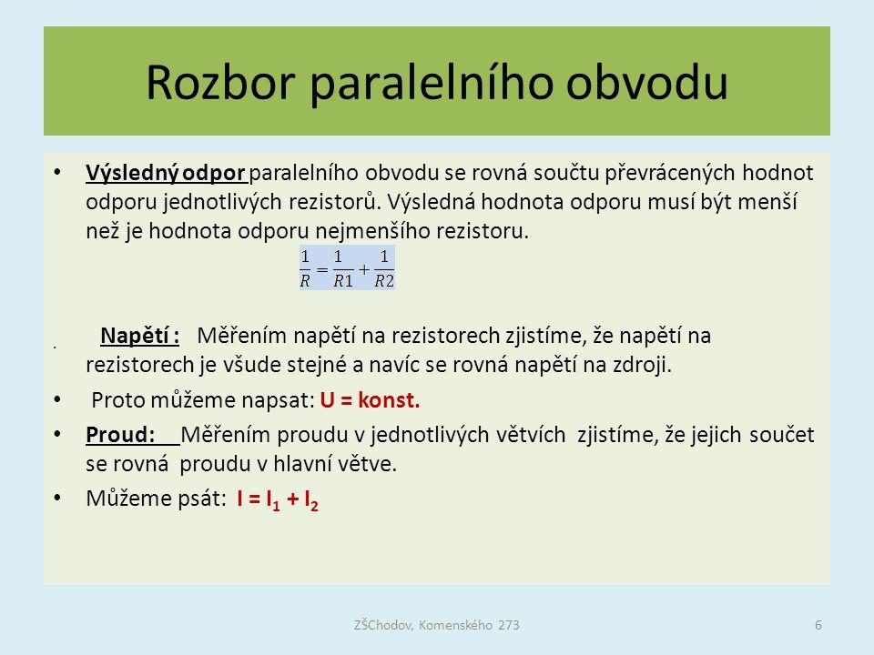 Rozbor paralelního obvodu Výsledný odpor paralelního obvodu se rovná součtu převrácených hodnot odporu jednotlivých rezistorů.