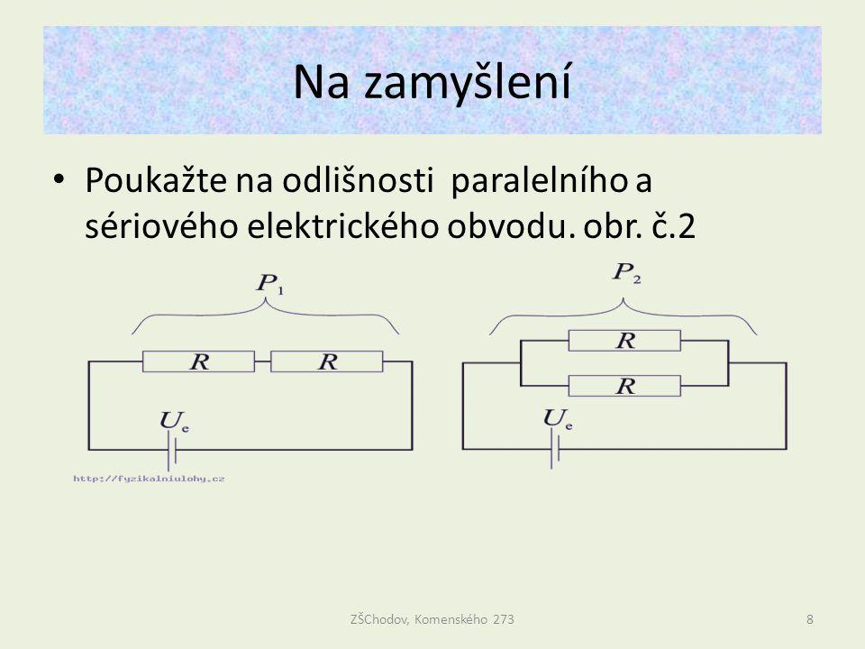 Na zamyšlení Poukažte na odlišnosti paralelního a sériového elektrického obvodu. obr. č.2 ZŠChodov, Komenského 2738