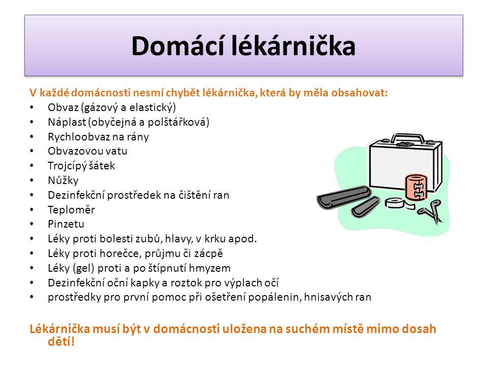 Domácí lékárnička V každé domácnosti nesmí chybět lékárnička, která by měla obsahovat: Obvaz (gázový a elastický) Náplast (obyčejná a polštářková) Ryc
