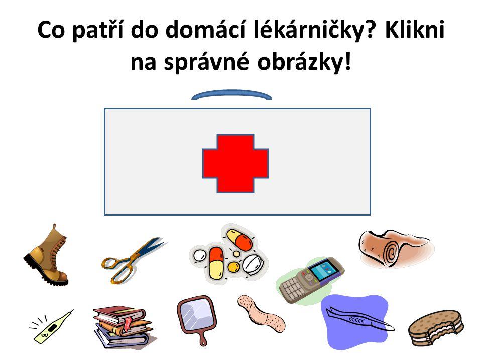 Co patří do domácí lékárničky? Klikni na správné obrázky!