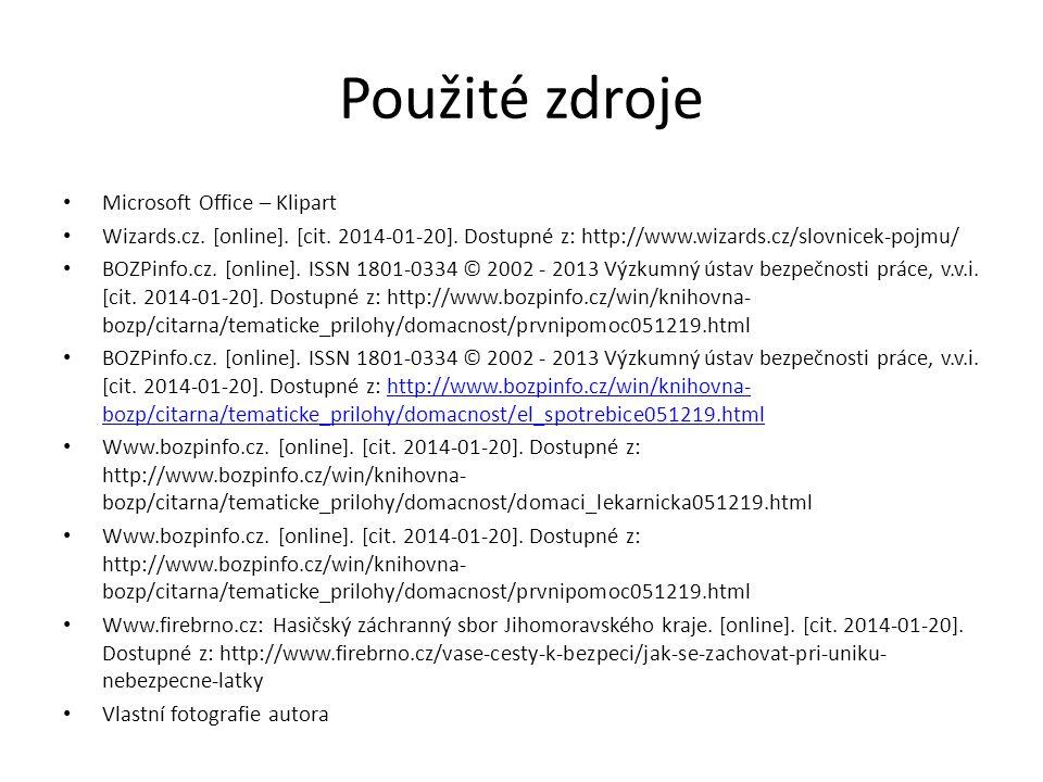 Použité zdroje Microsoft Office – Klipart Wizards.cz. [online]. [cit. 2014-01-20]. Dostupné z: http://www.wizards.cz/slovnicek-pojmu/ BOZPinfo.cz. [on