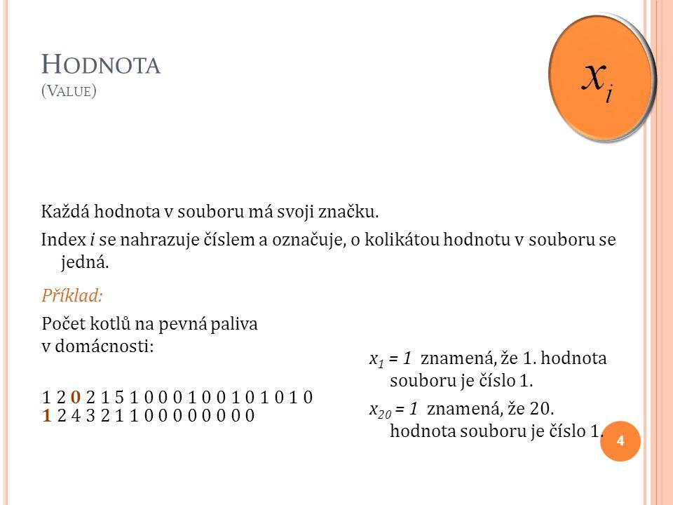H ODNOTA (V ALUE ) Každá hodnota v souboru má svoji značku. Index i se nahrazuje číslem a označuje, o kolikátou hodnotu v souboru se jedná. 4 Příklad:
