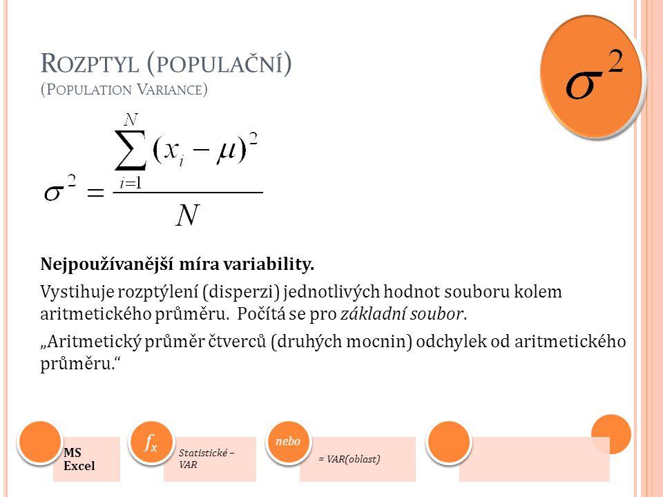 R OZPTYL ( POPULAČNÍ ) (P OPULATION V ARIANCE ) Nejpoužívanější míra variability. Vystihuje rozptýlení (disperzi) jednotlivých hodnot souboru kolem ar