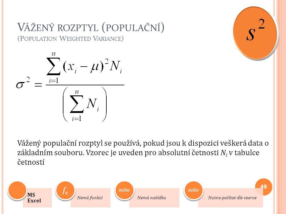 V ÁŽENÝ ROZPTYL ( POPULAČNÍ ) (P OPULATION W EIGHTED V ARIANCE ) Vážený populační rozptyl se používá, pokud jsou k dispozici veškerá data o základním