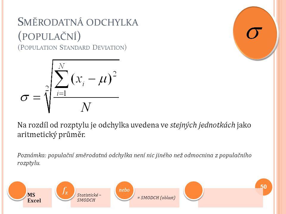 S MĚRODATNÁ ODCHYLKA ( POPULAČNÍ ) (P OPULATION S TANDARD D EVIATION ) Na rozdíl od rozptylu je odchylka uvedena ve stejných jednotkách jako aritmetic