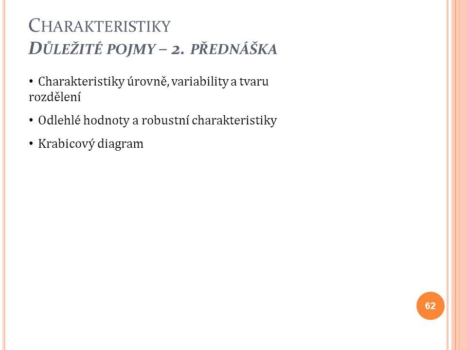 Charakteristiky úrovně, variability a tvaru rozdělení Odlehlé hodnoty a robustní charakteristiky Krabicový diagram 62 C HARAKTERISTIKY D ŮLEŽITÉ POJMY