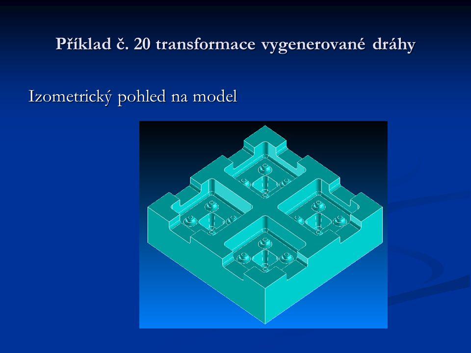 Příklad č. 20 transformace vygenerované dráhy Izometrický pohled na model