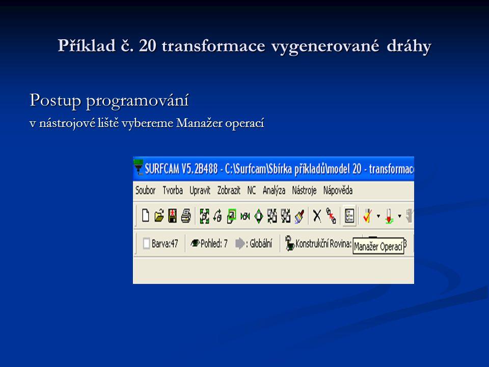Příklad č. 20 transformace vygenerované dráhy Postup programování Provedeme verifikaci modelu