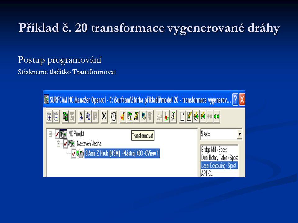 Příklad č. 20 transformace vygenerované dráhy Postup programování Stiskneme tlačítko Transformovat