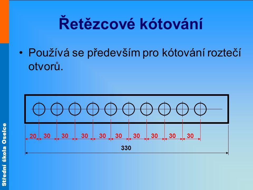 Střední škola Oselce Řetězcové kótování Používá se především pro kótování roztečí otvorů. 20 30 330