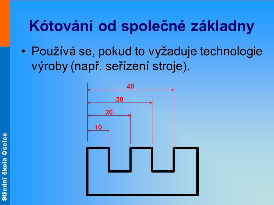Střední škola Oselce Kótování od společné základny Používá se, pokud to vyžaduje technologie výroby (např.