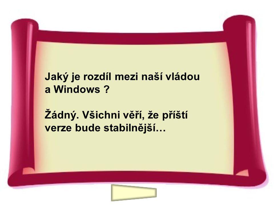 Jaký je rozdíl mezi naší vládou a Windows ? Žádný. Všichni věří, že příští verze bude stabilnější…