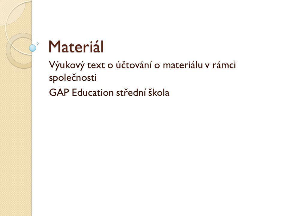 Spotřeba materiálu Materiál pořizujeme, abychom ho použili ve výrobě = spotřebovali.