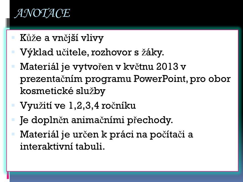 Použitý materiál http://solarium-cafe.cz/solarium-viva/typy-kuze/ http://www.extra.cz/to-boli-8-fotek-nejhorsich-popalenin-od-slunicka- co-muzete-videt http://ona.idnes.cz/spalena-kuze-od-slunicka-08u- /krasa.aspx?c=A120719_151455_krasa_sck http://www.novinky.cz/zena/styl/269953-jak-na-zaludne-pigmentove- skvrny.html http://www.mlc-laser.com/cz/provadene-zakroky/korekce-koznich- cevnich-defektu.php http://www.bioforlife.cz/tiskove-zpravy/doprejte-si-zdrave-opaleni http://www.dama.cz/zdravi/starnuti-kuze-12280