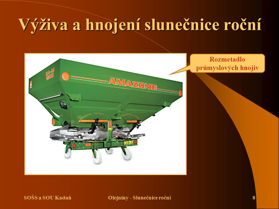 SOŠS a SOU KadaňOlejniny - Slunečnice roční8 Výživa a hnojení slunečnice roční Rozmetadlo průmyslových hnojiv