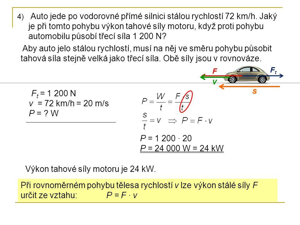 4) Auto jede po vodorovné přímé silnici stálou rychlostí 72 km/h. Jaký je při tomto pohybu výkon tahové síly motoru, když proti pohybu automobilu půso