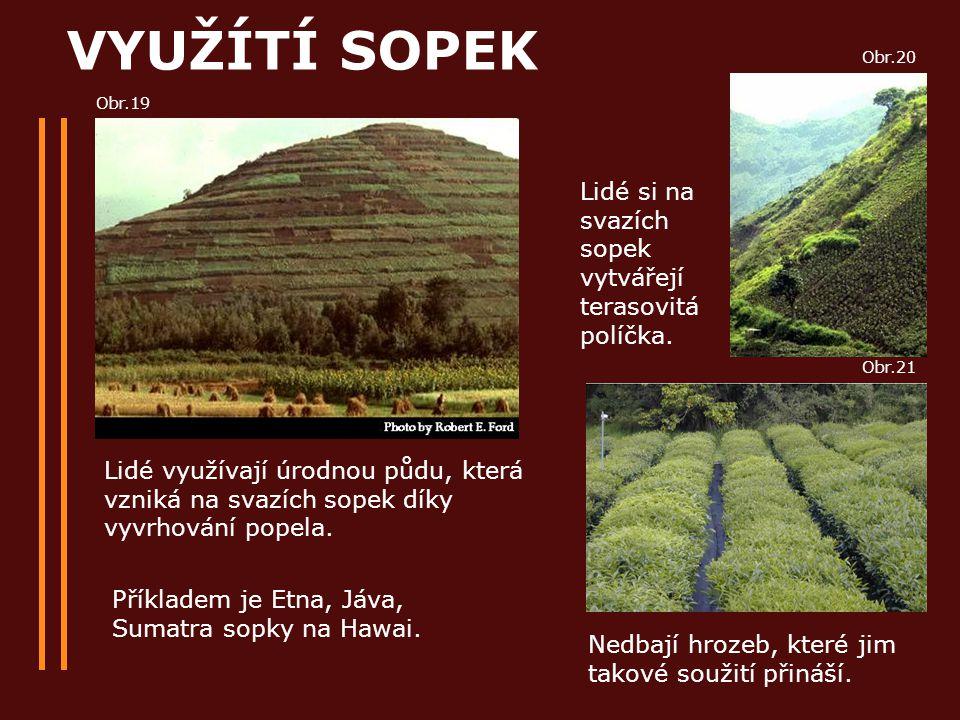 VYUŽÍTÍ SOPEK Lidé využívají úrodnou půdu, která vzniká na svazích sopek díky vyvrhování popela. Lidé si na svazích sopek vytvářejí terasovitá políčka