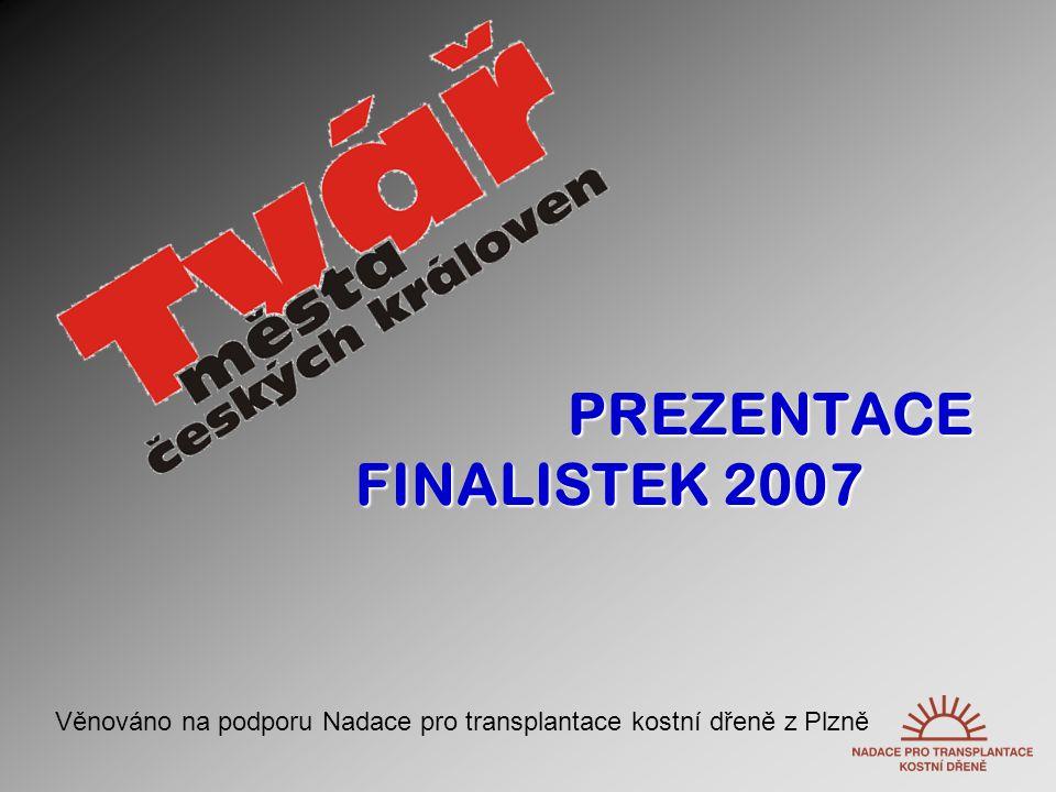 PREZENTACE FINALISTEK 2007 Věnováno na podporu Nadace pro transplantace kostní dřeně z Plzně