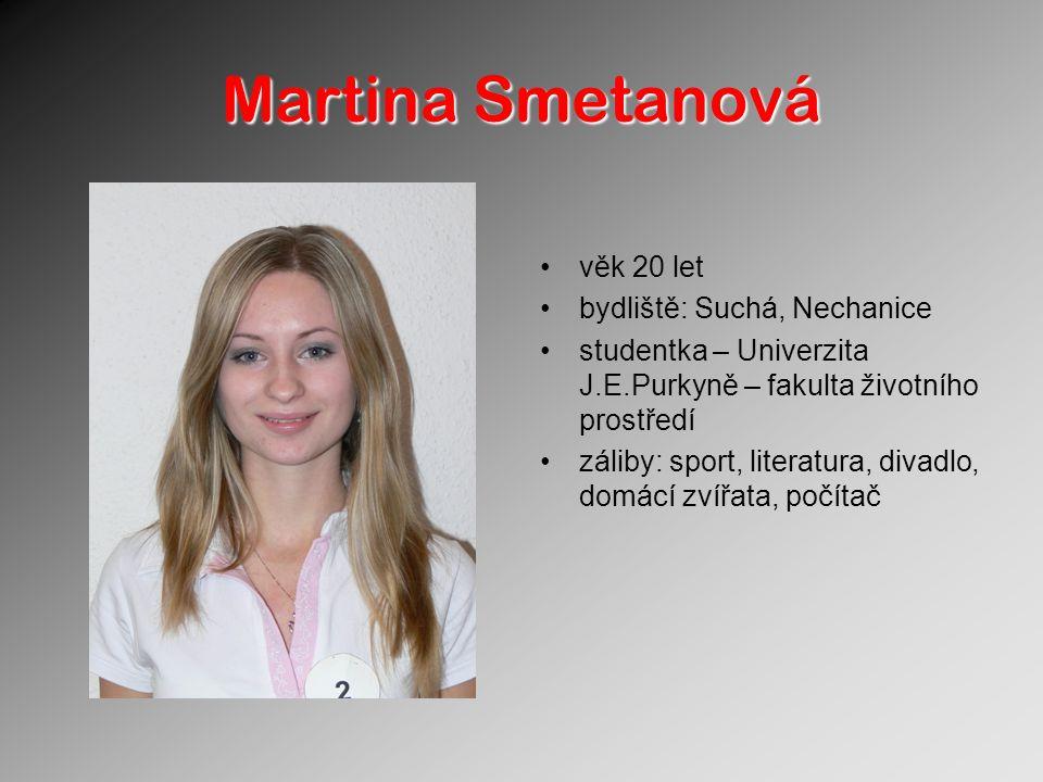 Martina Smetanová věk 20 let bydliště: Suchá, Nechanice studentka – Univerzita J.E.Purkyně – fakulta životního prostředí záliby: sport, literatura, di