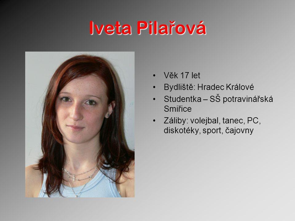 Iveta Pila ř ová Věk 17 let Bydliště: Hradec Králové Studentka – SŠ potravinářská Smiřice Záliby: volejbal, tanec, PC, diskotéky, sport, čajovny