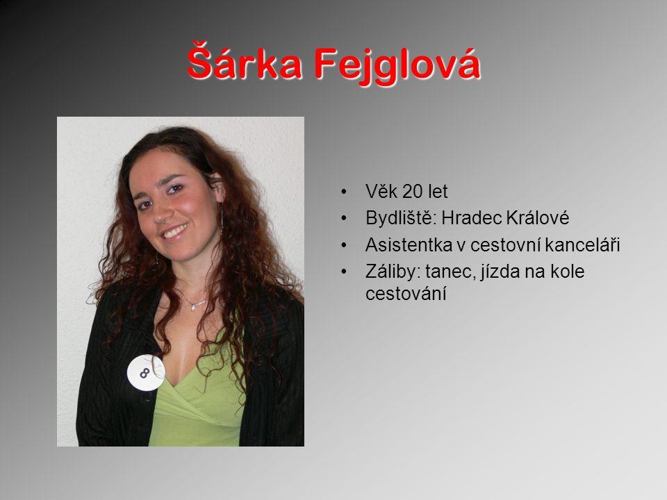 Šárka Fejglová Věk 20 let Bydliště: Hradec Králové Asistentka v cestovní kanceláři Záliby: tanec, jízda na kole cestování