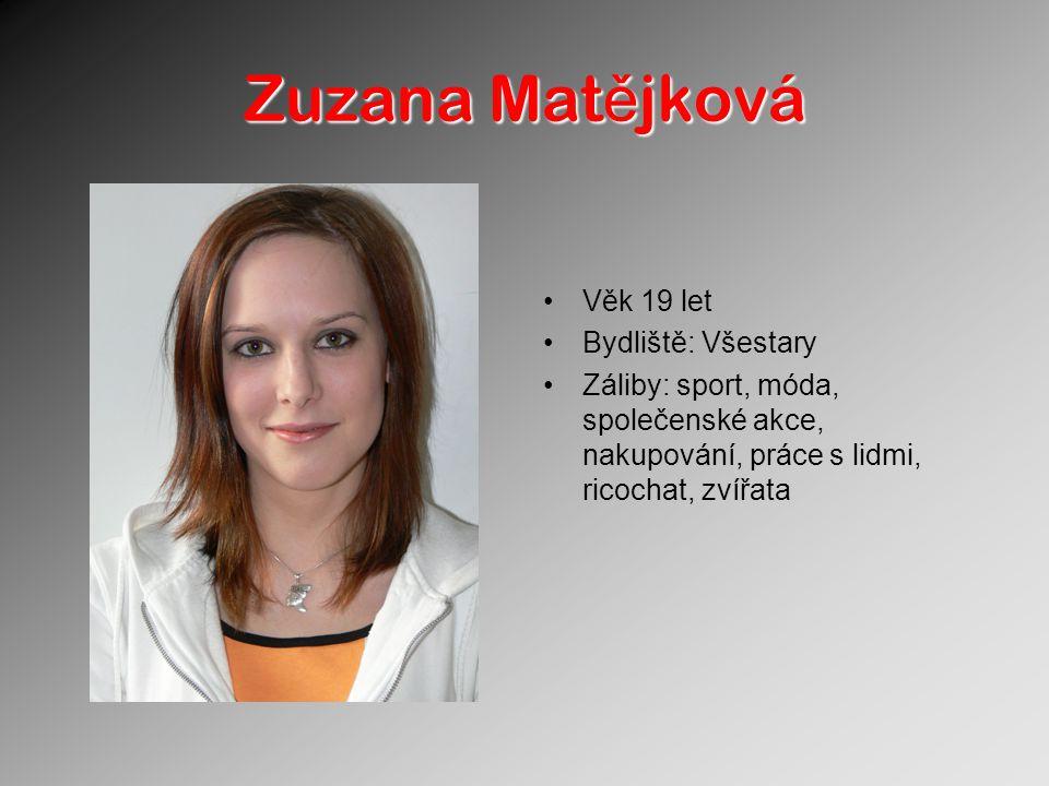 Zuzana Mat ě jková Věk 19 let Bydliště: Všestary Záliby: sport, móda, společenské akce, nakupování, práce s lidmi, ricochat, zvířata