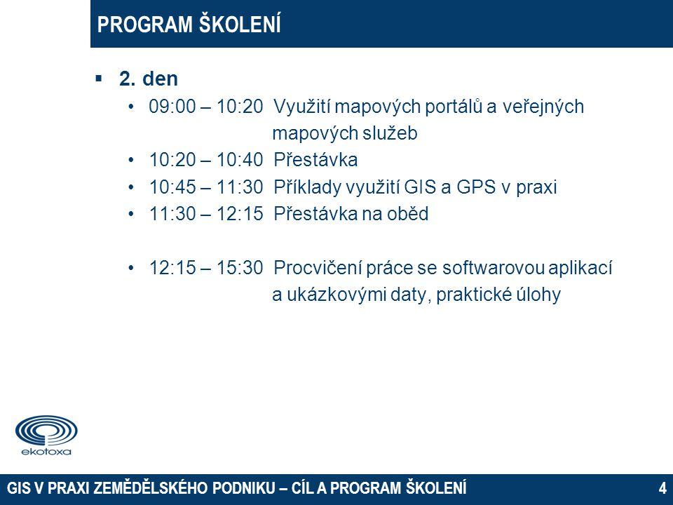 PROGRAM ŠKOLENÍ  2. den 09:00 – 10:20 Využití mapových portálů a veřejných mapových služeb 10:20 – 10:40 Přestávka 10:45 – 11:30 Příklady využití GIS