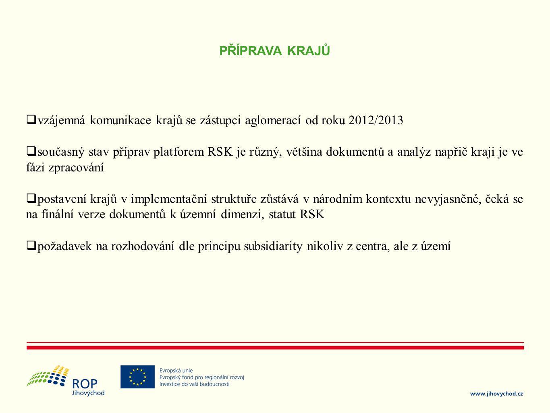 PŘÍPRAVA KRAJŮ  vzájemná komunikace krajů se zástupci aglomerací od roku 2012/2013  současný stav příprav platforem RSK je různý, většina dokumentů