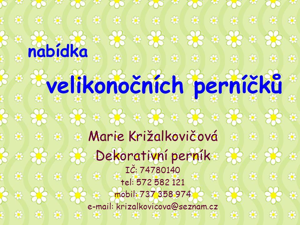 velikonočních perníčků Marie Križalkovičová Dekorativní perník IČ: 74780140 tel: 572 582 121 mobil: 737 358 974 e-mail: krizalkovicova@seznam.cz nabídka