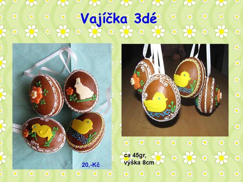 Vajíčka 3dé ca 45gr, výška 8cm 20,-Kč