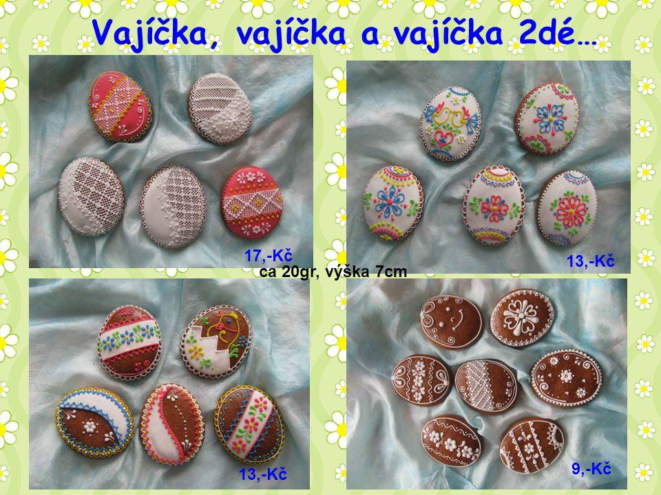 Vajíčka, vajíčka a vajíčka 2dé… ca 20gr, výška 7cm 9,-Kč 13,-Kč 17,-Kč