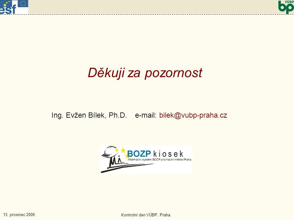 13. prosinec 2006 Kontrolní den VÚBP, Praha Děkuji za pozornost Ing.