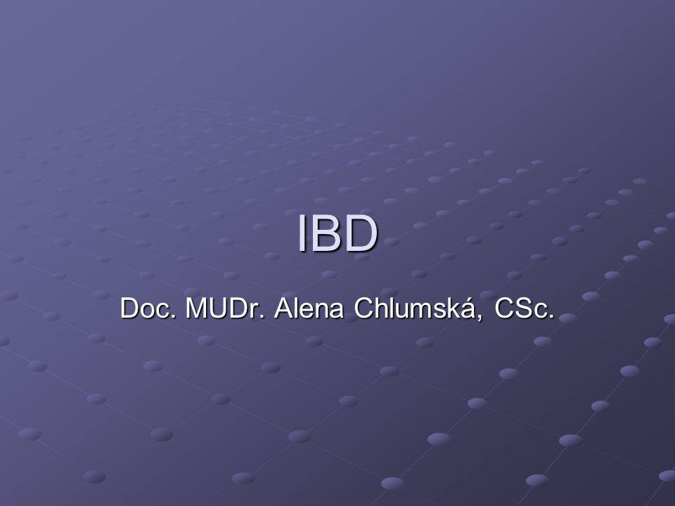 IBD Doc. MUDr. Alena Chlumská, CSc.