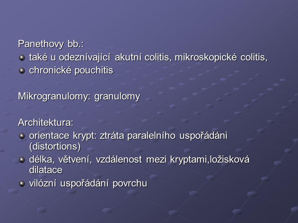 Panethovy bb.: také u odeznívající akutní colitis, mikroskopické colitis, chronické pouchitis Mikrogranulomy: granulomy Architektura: orientace krypt: