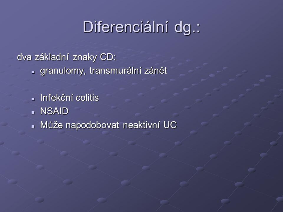 Diferenciální dg.: dva základní znaky CD: granulomy, transmurální zánět granulomy, transmurální zánět Infekční colitis Infekční colitis NSAID NSAID Mů