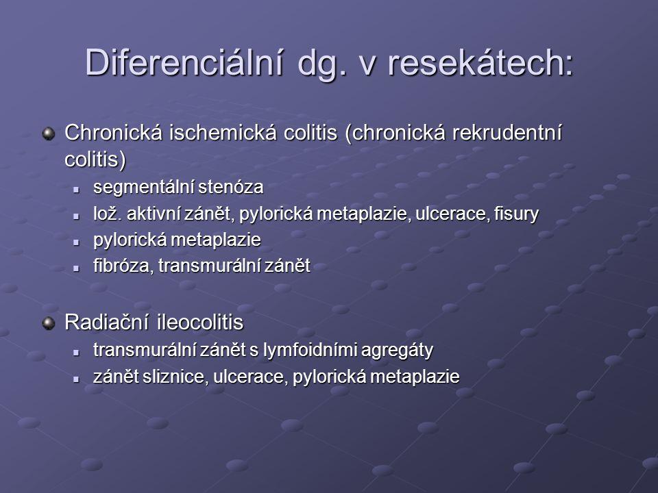 Diferenciální dg. v resekátech: Chronická ischemická colitis (chronická rekrudentní colitis) segmentální stenóza segmentální stenóza lož. aktivní záně