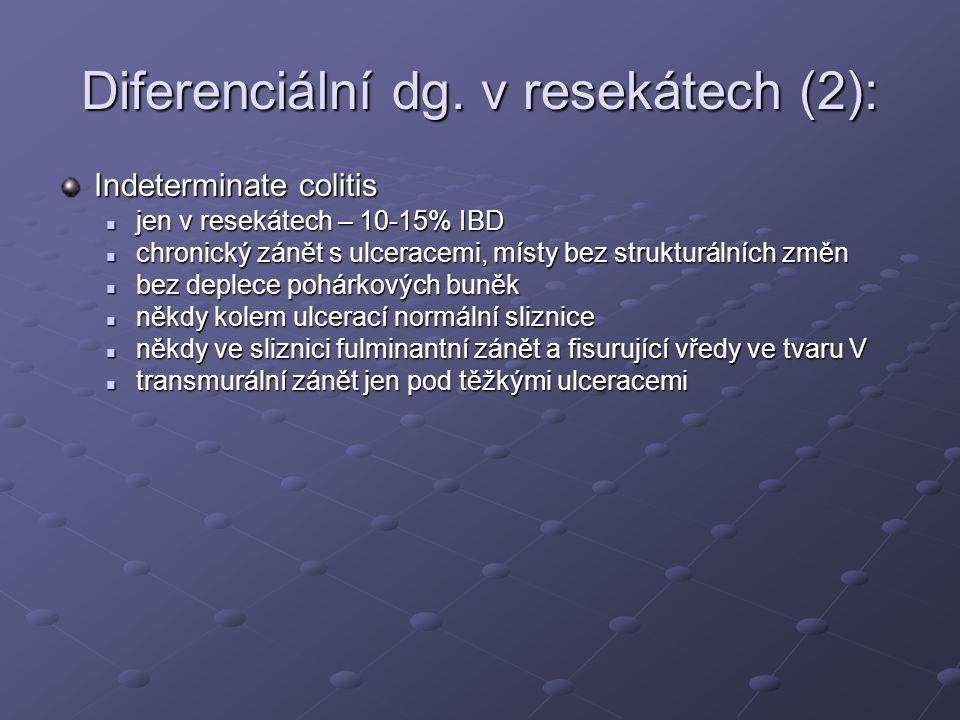Diferenciální dg. v resekátech (2): Indeterminate colitis jen v resekátech – 10-15% IBD jen v resekátech – 10-15% IBD chronický zánět s ulceracemi, mí