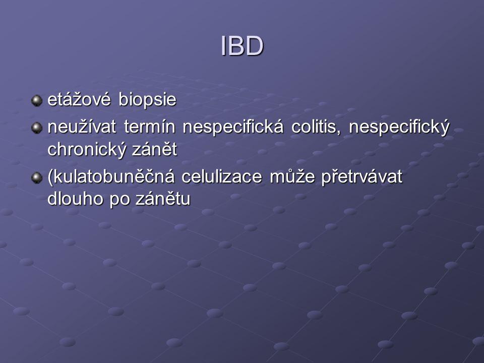 IBD etážové biopsie neužívat termín nespecifická colitis, nespecifický chronický zánět (kulatobuněčná celulizace může přetrvávat dlouho po zánětu