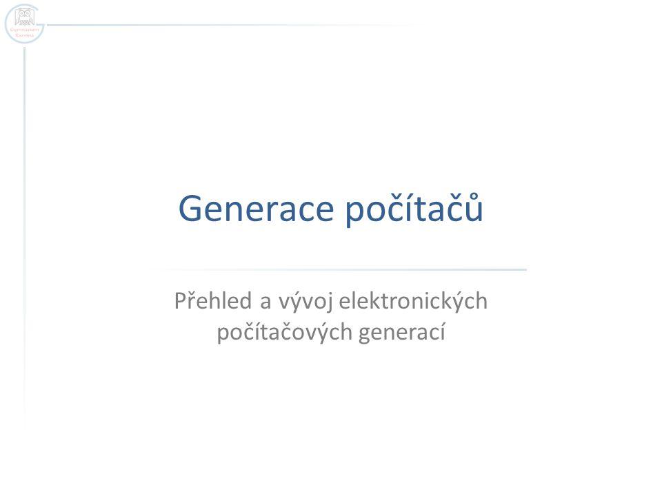 Generace počítačů Přehled a vývoj elektronických počítačových generací