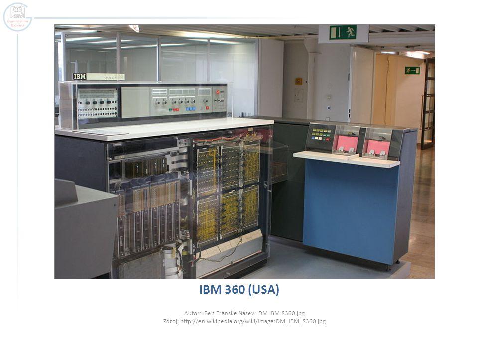 IBM 360 (USA) Autor: Ben Franske Název: DM IBM S360.jpg Zdroj: http://en.wikipedia.org/wiki/Image:DM_IBM_S360.jpg
