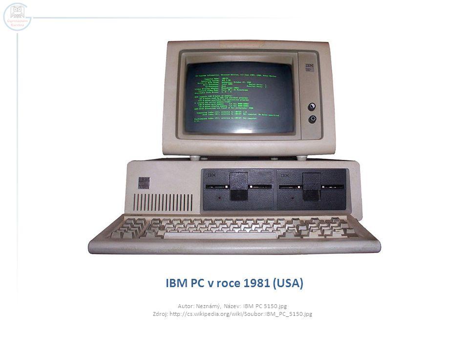 IBM PC v roce 1981 (USA) Autor: Neznámý, Název: IBM PC 5150.jpg Zdroj: http://cs.wikipedia.org/wiki/Soubor:IBM_PC_5150.jpg