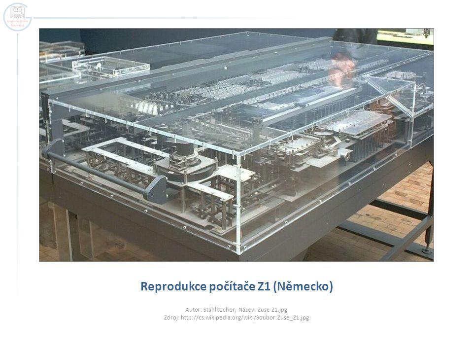 Reprodukce počítače Z1 (Německo) Autor: Stahlkocher, Název: Zuse Z1.jpg Zdroj: http://cs.wikipedia.org/wiki/Soubor:Zuse_Z1.jpg