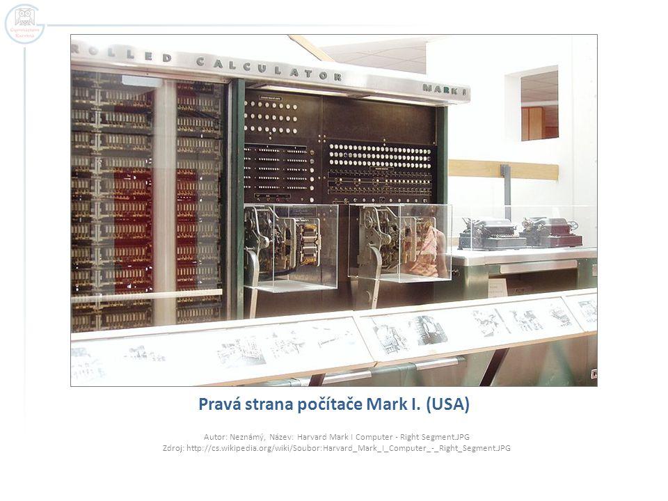 Pravá strana počítače Mark I. (USA) Autor: Neznámý, Název: Harvard Mark I Computer - Right Segment.JPG Zdroj: http://cs.wikipedia.org/wiki/Soubor:Harv