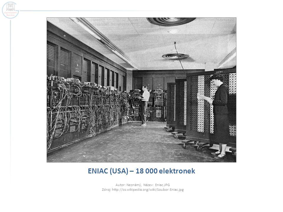 ENIAC (USA) – 18 000 elektronek Autor: Neznámý, Název: Eniac.JPG Zdroj: http://cs.wikipedia.org/wiki/Soubor:Eniac.jpg