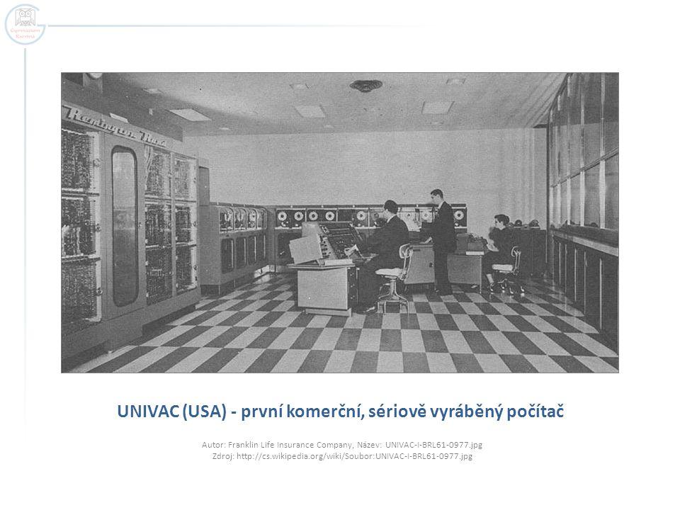 UNIVAC (USA) - první komerční, sériově vyráběný počítač Autor: Franklin Life Insurance Company, Název: UNIVAC-I-BRL61-0977.jpg Zdroj: http://cs.wikipe